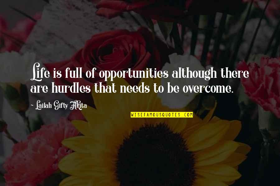 Hurdles Quotes By Lailah Gifty Akita: Life is full of opportunities although there are