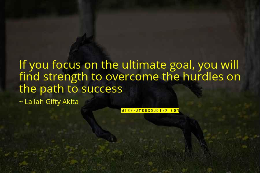Hurdles Quotes By Lailah Gifty Akita: If you focus on the ultimate goal, you