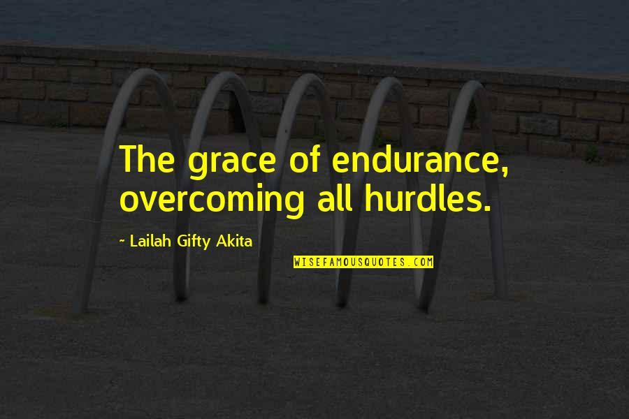 Hurdles Quotes By Lailah Gifty Akita: The grace of endurance, overcoming all hurdles.