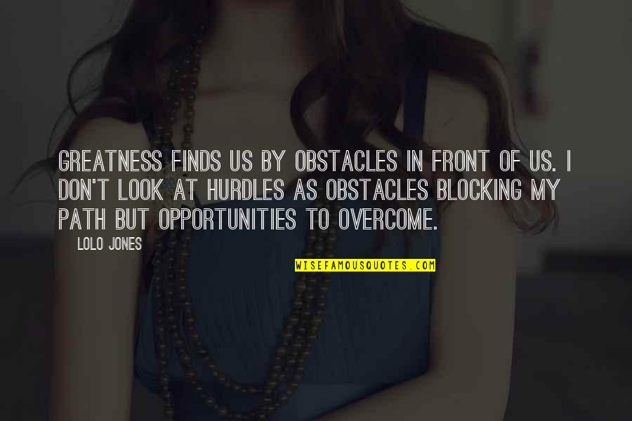 Hurdles Quotes By Lolo Jones: Greatness finds us by obstacles in front of