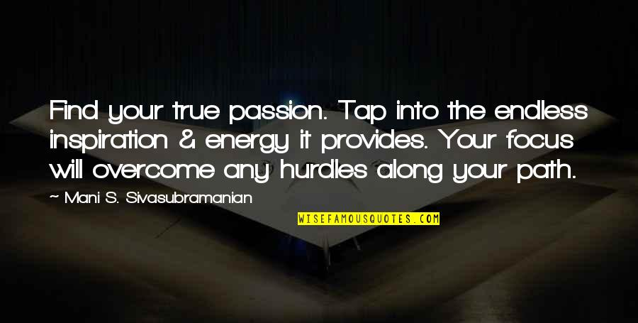 Hurdles Quotes By Mani S. Sivasubramanian: Find your true passion. Tap into the endless