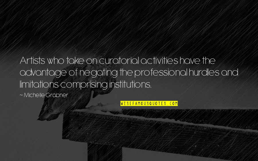 Hurdles Quotes By Michelle Grabner: Artists who take on curatorial activities have the