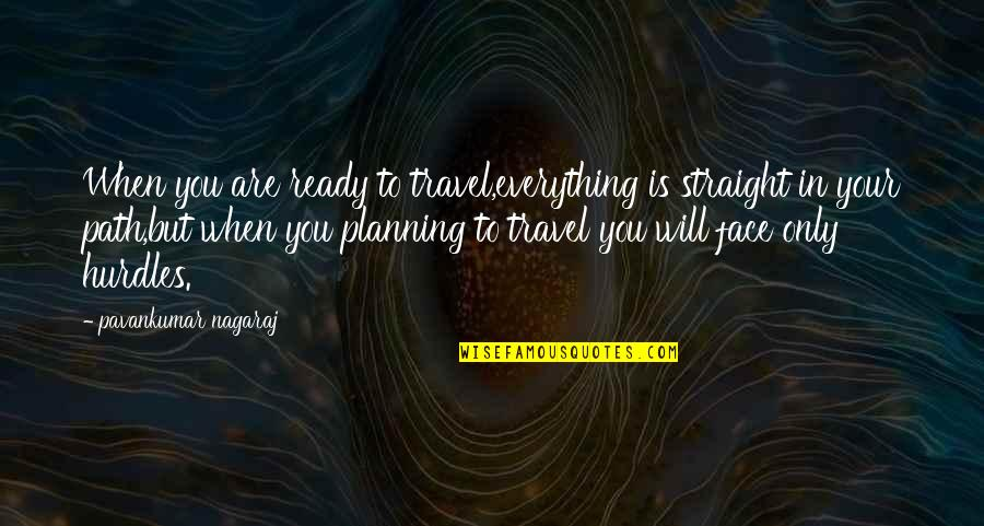 Hurdles Quotes By Pavankumar Nagaraj: When you are ready to travel,everything is straight
