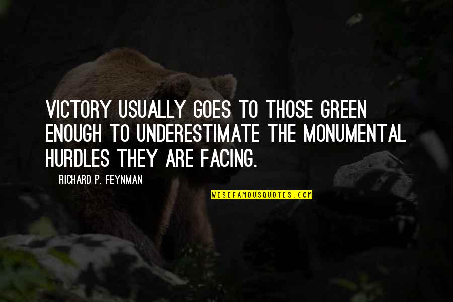 Hurdles Quotes By Richard P. Feynman: Victory usually goes to those green enough to