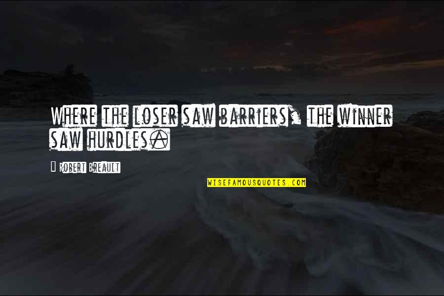 Hurdles Quotes By Robert Breault: Where the loser saw barriers, the winner saw