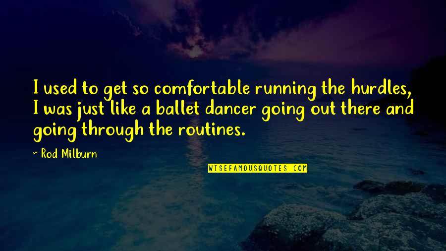 Hurdles Quotes By Rod Milburn: I used to get so comfortable running the