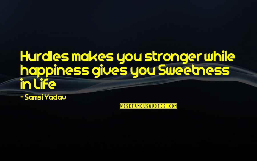 Hurdles Quotes By Samsi Yadav: Hurdles makes you stronger while happiness gives you