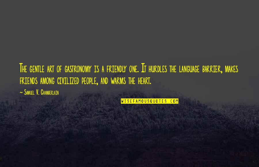 Hurdles Quotes By Samuel V. Chamberlain: The gentle art of gastronomy is a friendly