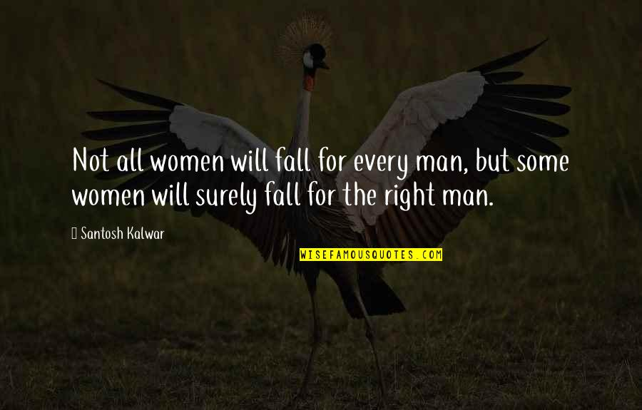 Hurdles Quotes By Santosh Kalwar: Not all women will fall for every man,