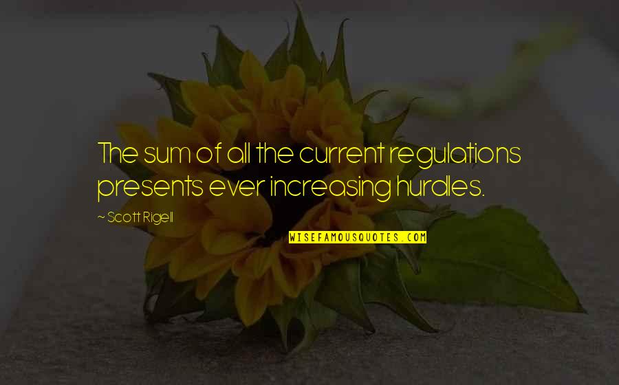 Hurdles Quotes By Scott Rigell: The sum of all the current regulations presents