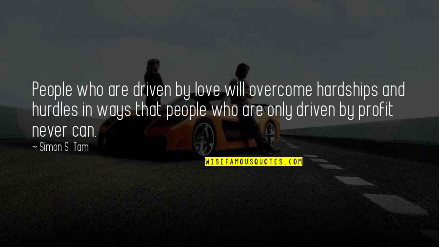 Hurdles Quotes By Simon S. Tam: People who are driven by love will overcome