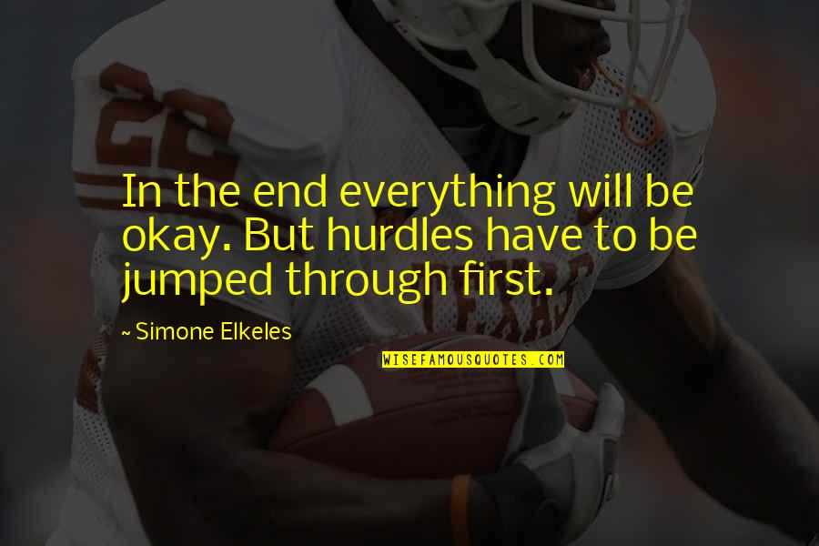 Hurdles Quotes By Simone Elkeles: In the end everything will be okay. But
