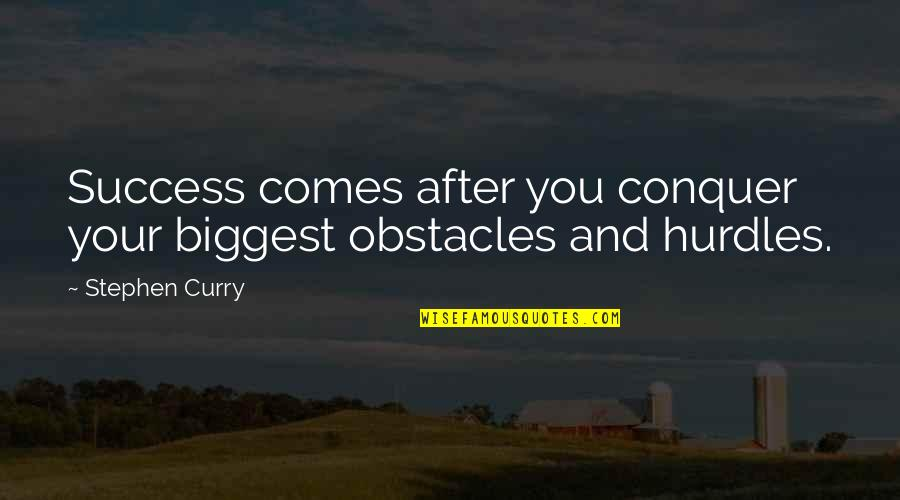 Hurdles Quotes By Stephen Curry: Success comes after you conquer your biggest obstacles