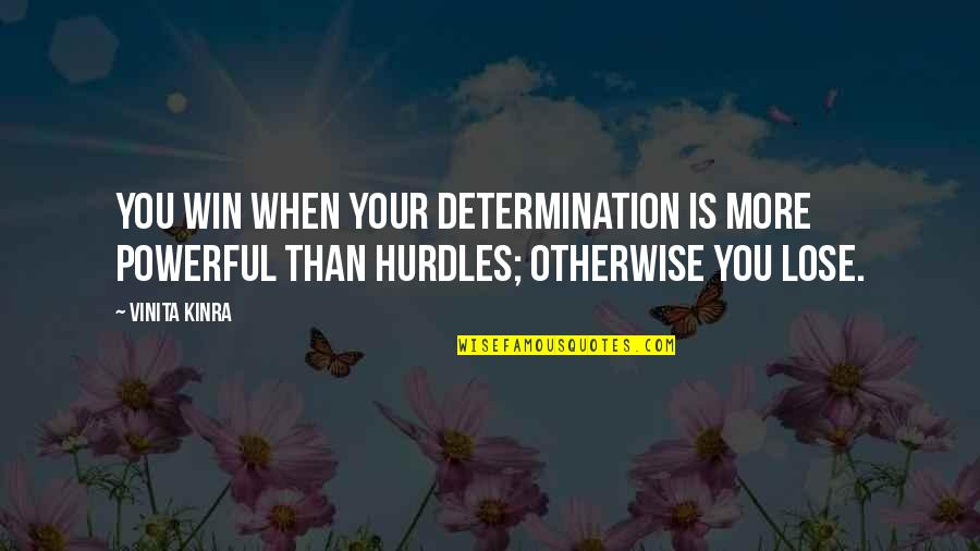 Hurdles Quotes By Vinita Kinra: You win when your determination is more powerful
