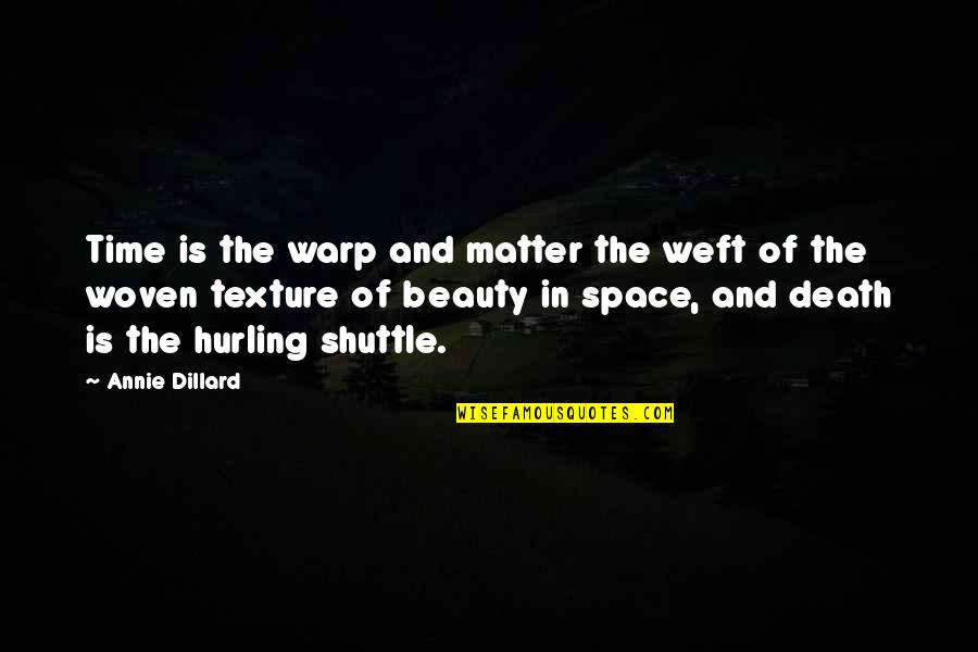 Hurling Quotes By Annie Dillard: Time is the warp and matter the weft
