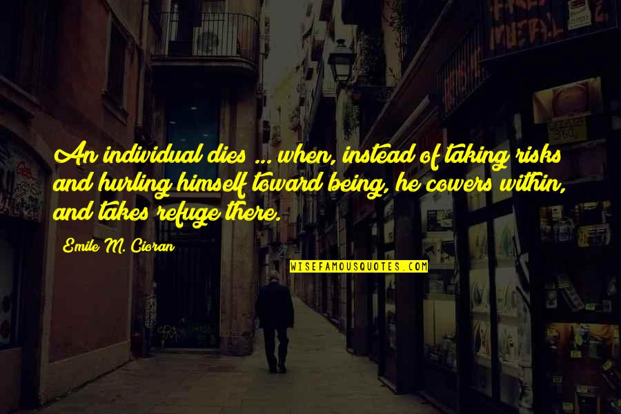 Hurling Quotes By Emile M. Cioran: An individual dies ... when, instead of taking