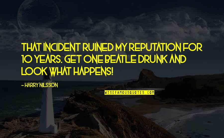 Hurling Quotes By Harry Nilsson: That incident ruined my reputation for 10 years.