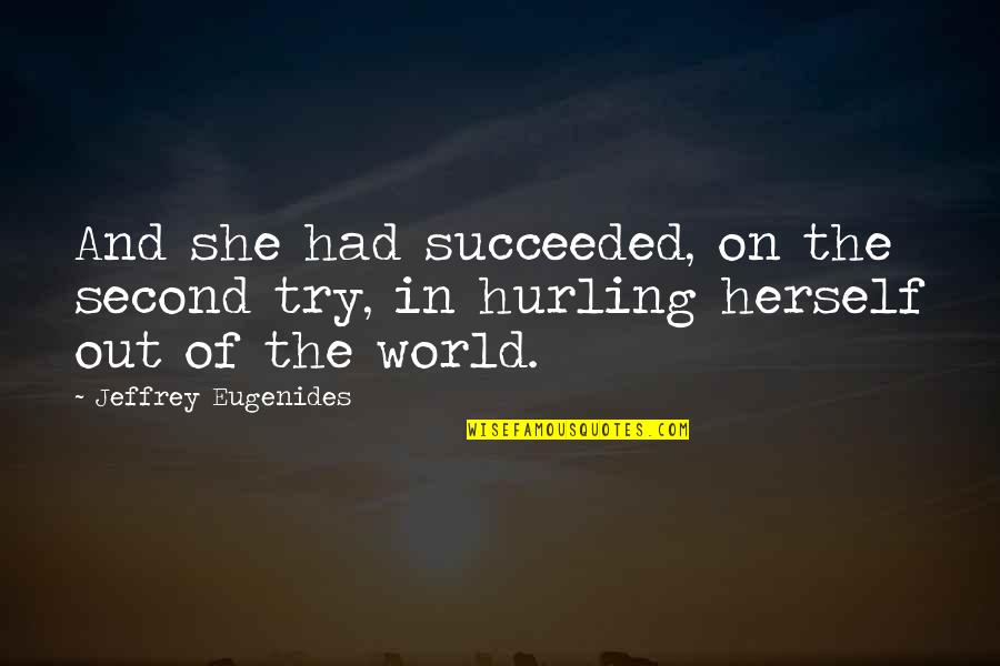 Hurling Quotes By Jeffrey Eugenides: And she had succeeded, on the second try,