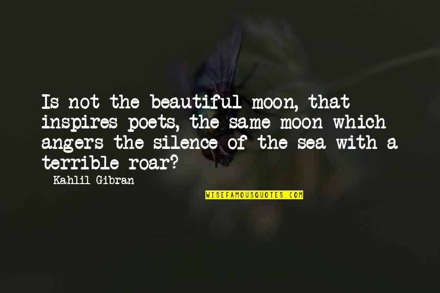 Hurling Quotes By Kahlil Gibran: Is not the beautiful moon, that inspires poets,