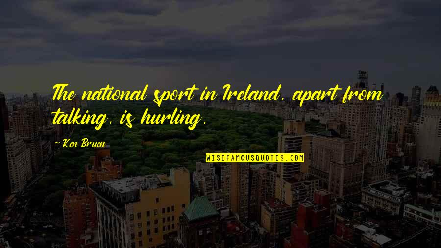 Hurling Quotes By Ken Bruen: The national sport in Ireland, apart from talking,