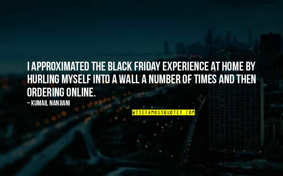 Hurling Quotes By Kumail Nanjiani: I approximated the Black Friday experience at home