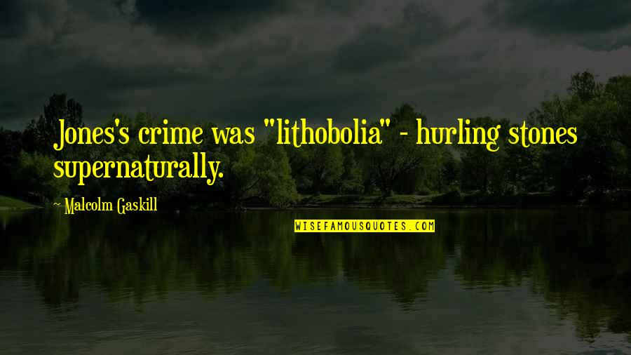 "Hurling Quotes By Malcolm Gaskill: Jones's crime was ""lithobolia"" - hurling stones supernaturally."