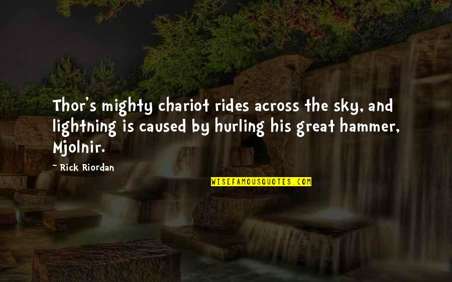 Hurling Quotes By Rick Riordan: Thor's mighty chariot rides across the sky, and