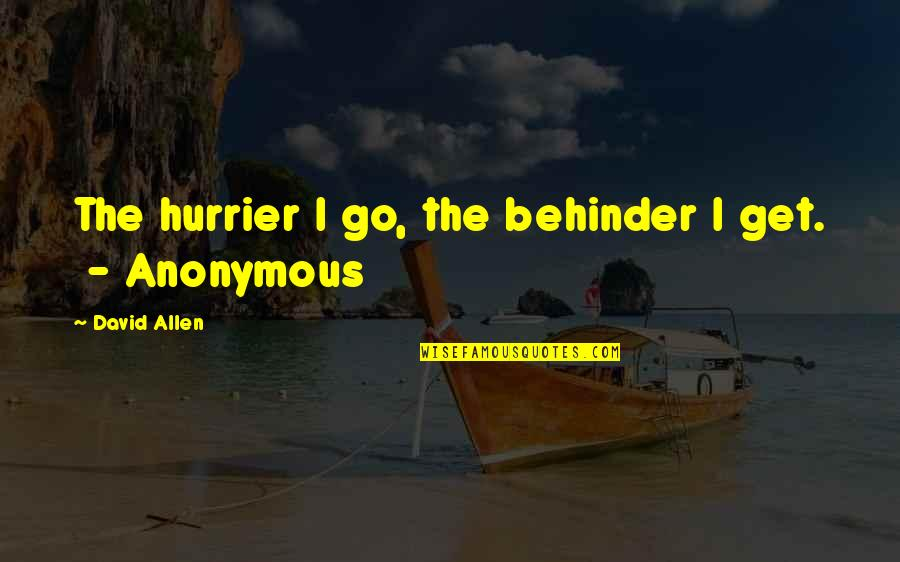 Hurrier Quotes By David Allen: The hurrier I go, the behinder I get.
