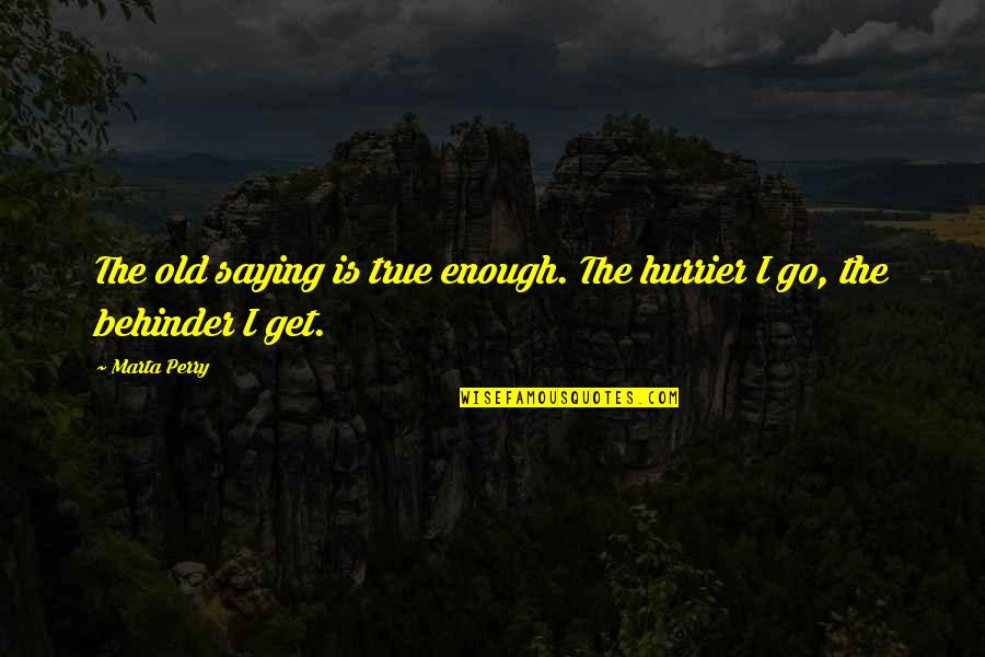 Hurrier Quotes By Marta Perry: The old saying is true enough. The hurrier