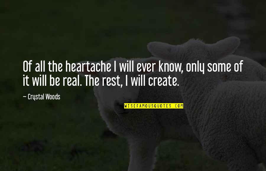 Hurt And Heartache Quotes By Crystal Woods: Of all the heartache I will ever know,