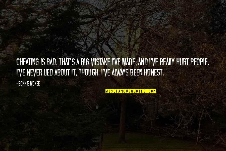 Hurt And Lied To Quotes By Bonnie McKee: Cheating is bad. That's a big mistake I've
