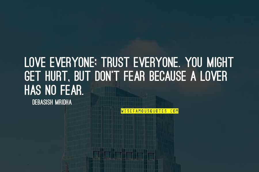 Hurt Because Of Love Quotes By Debasish Mridha: Love everyone; trust everyone. You might get hurt,