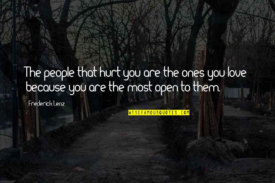 Hurt Because Of Love Quotes By Frederick Lenz: The people that hurt you are the ones