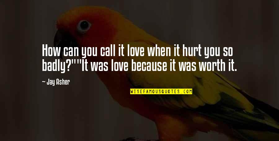 Hurt Because Of Love Quotes By Jay Asher: How can you call it love when it