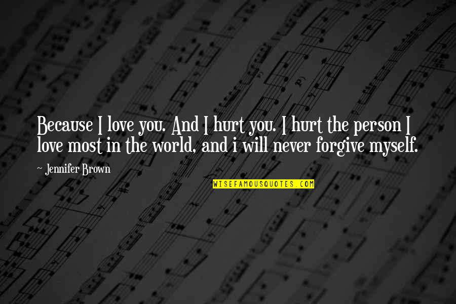 Hurt Because Of Love Quotes By Jennifer Brown: Because I love you. And I hurt you.