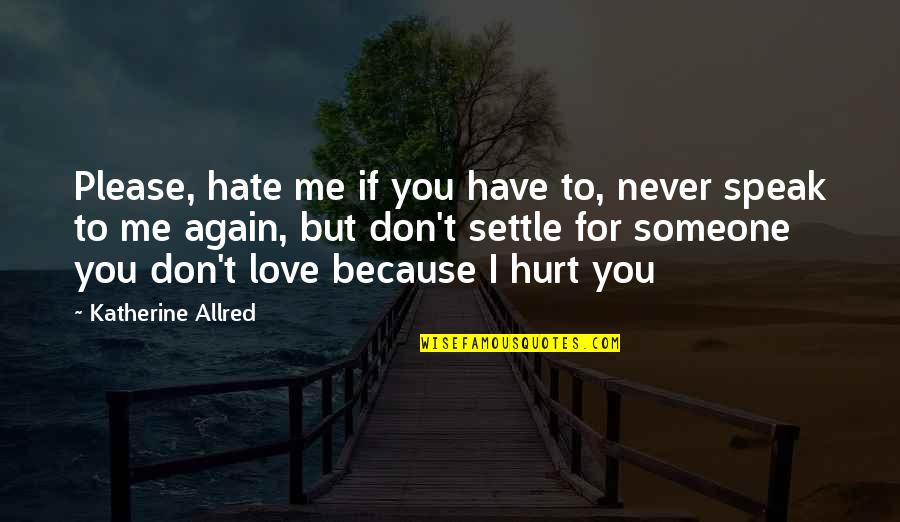 Hurt Because Of Love Quotes By Katherine Allred: Please, hate me if you have to, never