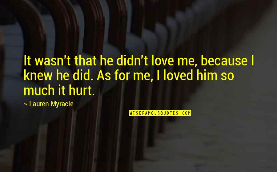 Hurt Because Of Love Quotes By Lauren Myracle: It wasn't that he didn't love me, because