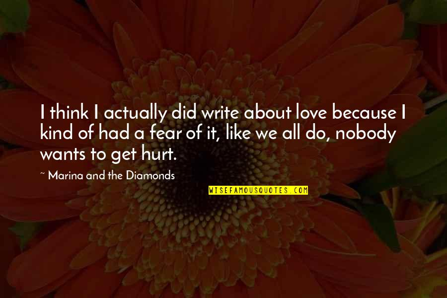 Hurt Because Of Love Quotes By Marina And The Diamonds: I think I actually did write about love