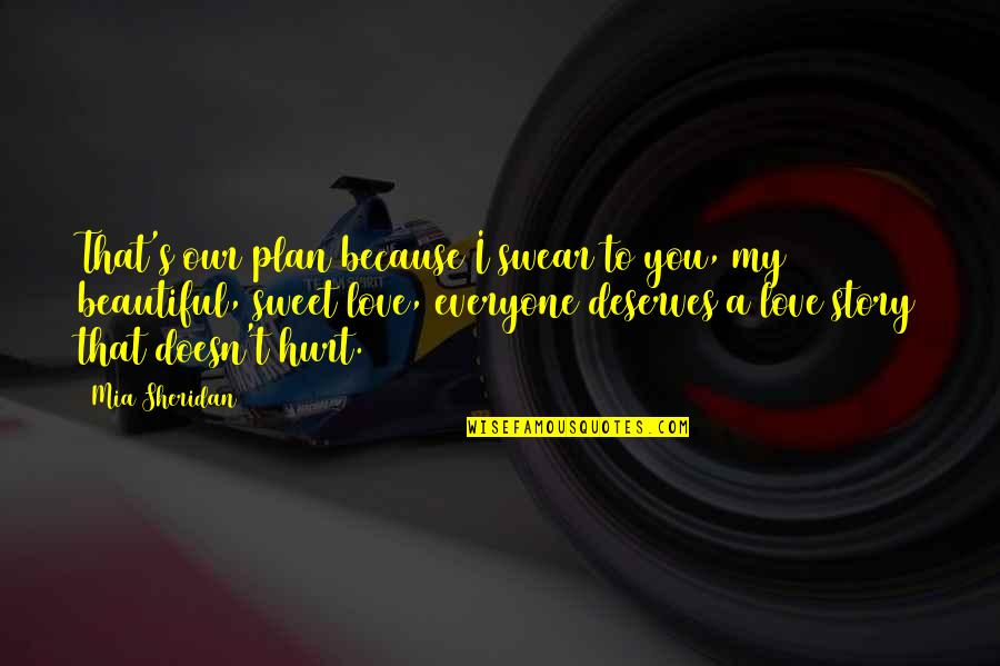 Hurt Because Of Love Quotes By Mia Sheridan: That's our plan because I swear to you,