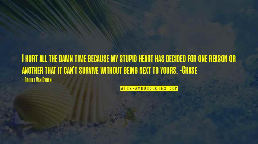 Hurt Because Of Love Quotes By Rachel Van Dyken: I hurt all the damn time because my
