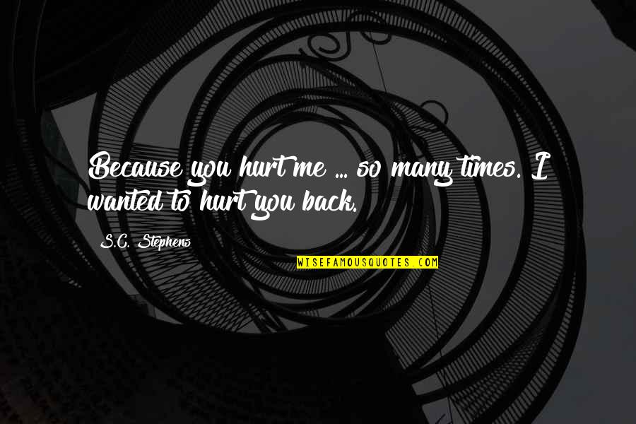 Hurt Because Of Love Quotes By S.C. Stephens: Because you hurt me ... so many times.