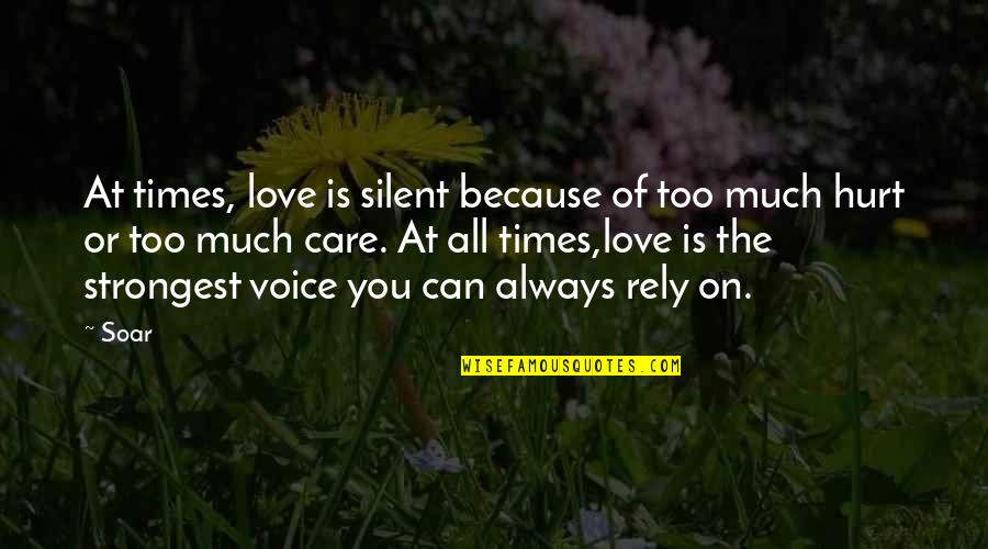 Hurt Because Of Love Quotes By Soar: At times, love is silent because of too