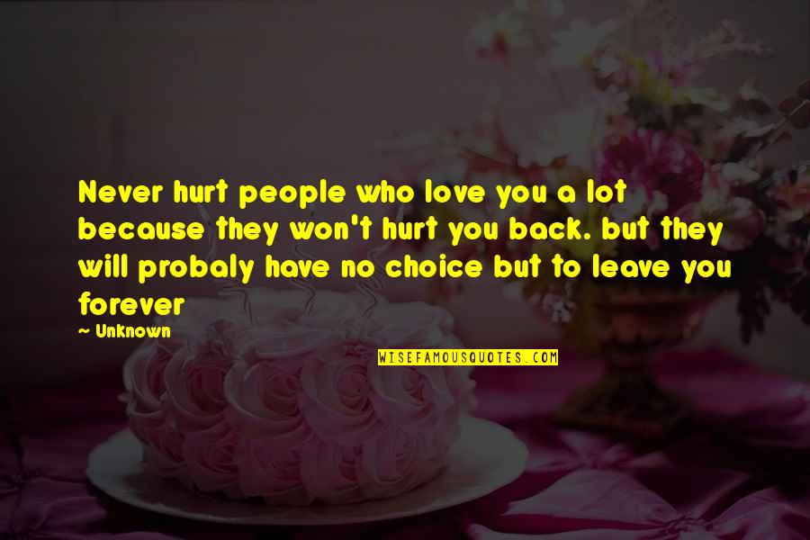 Hurt Because Of Love Quotes By Unknown: Never hurt people who love you a lot