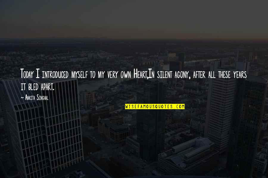 Hurt Feelings Of Love Quotes By Ankita Singhal: Today I introduced myself to my very own