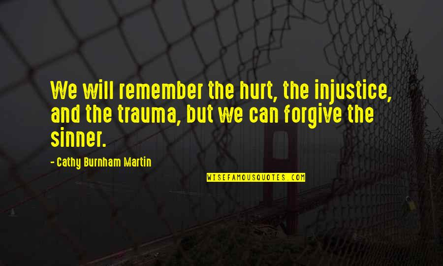 Hurt Feelings Of Love Quotes By Cathy Burnham Martin: We will remember the hurt, the injustice, and
