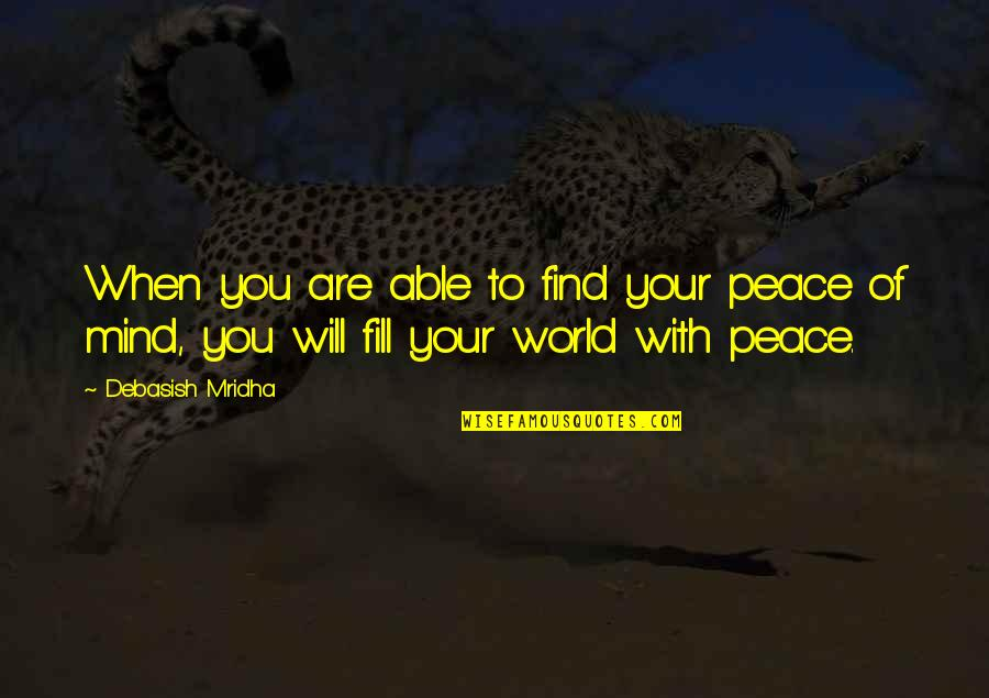 Hurt Feelings Of Love Quotes By Debasish Mridha: When you are able to find your peace