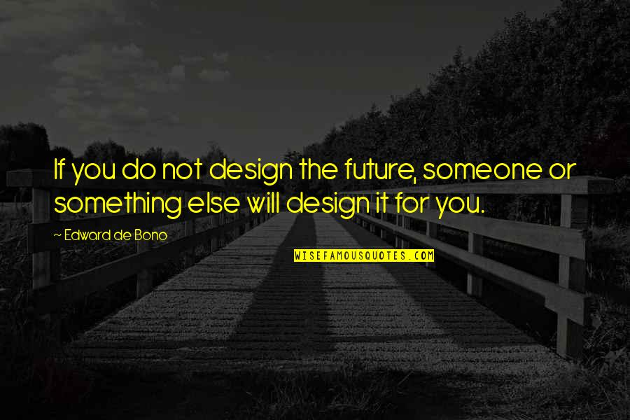 Hurt Feelings Of Love Quotes By Edward De Bono: If you do not design the future, someone