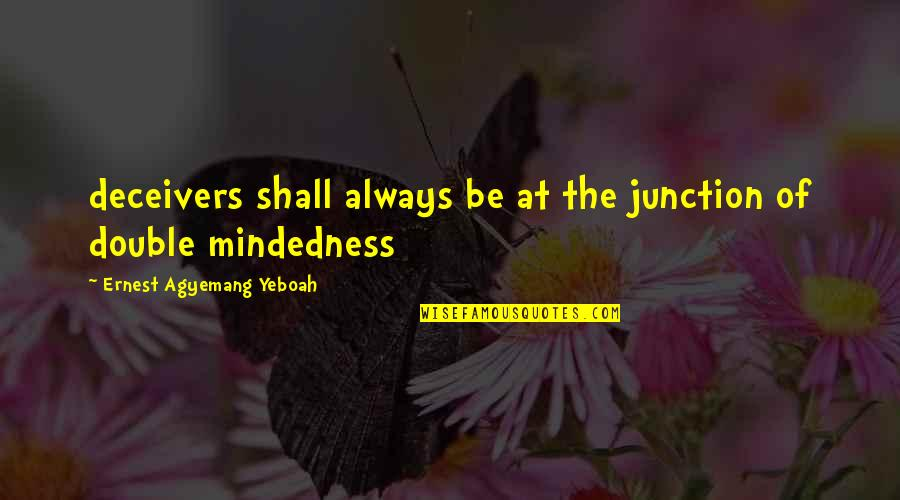 Hurt Feelings Of Love Quotes By Ernest Agyemang Yeboah: deceivers shall always be at the junction of