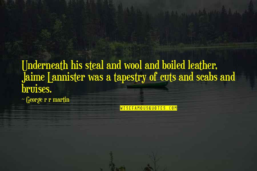 Hurt Feelings Of Love Quotes By George R R Martin: Underneath his steal and wool and boiled leather,