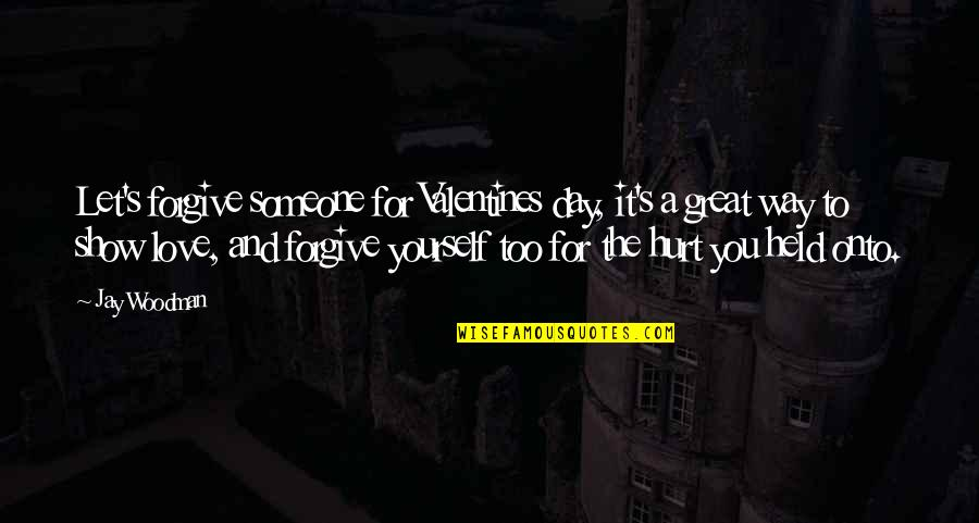 Hurt Feelings Of Love Quotes By Jay Woodman: Let's forgive someone for Valentines day, it's a
